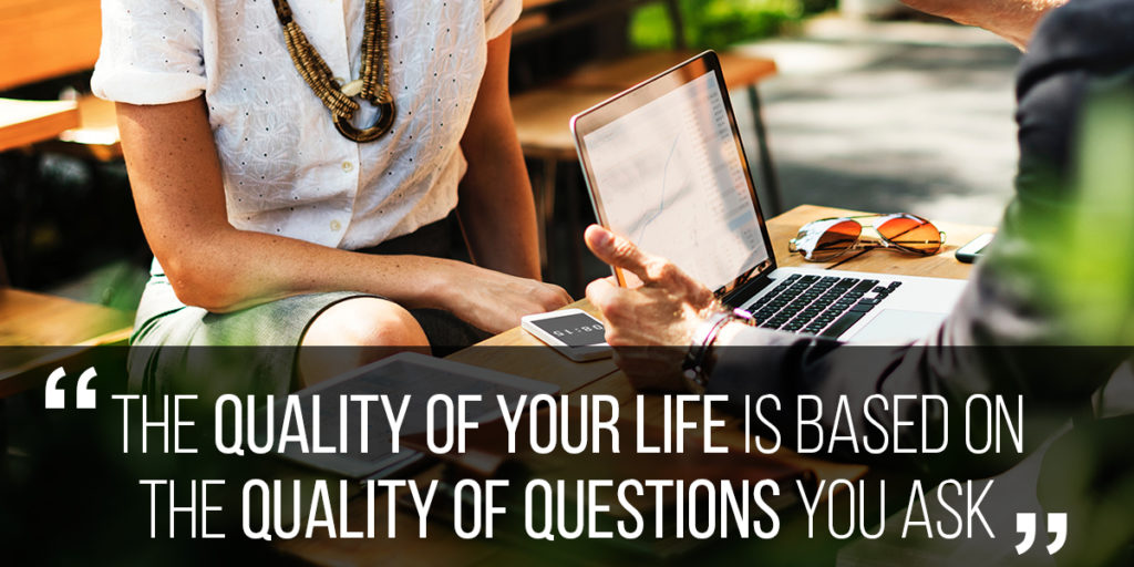 A Quality Life Demands Quality Questions